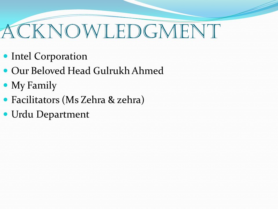 Acknowledgment Intel Corporation Our Beloved Head Gulrukh Ahmed