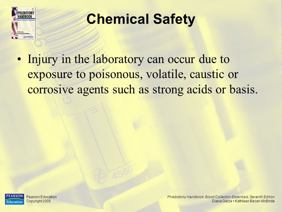 Chemical Safety Injury in the laboratory can occur due to exposure to poisonous, volatile, caustic or corrosive agents such as strong acids or basis.