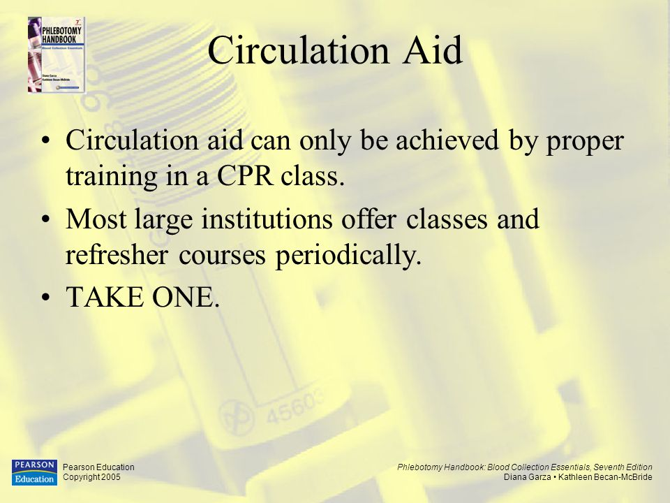 Circulation Aid Circulation aid can only be achieved by proper training in a CPR class.