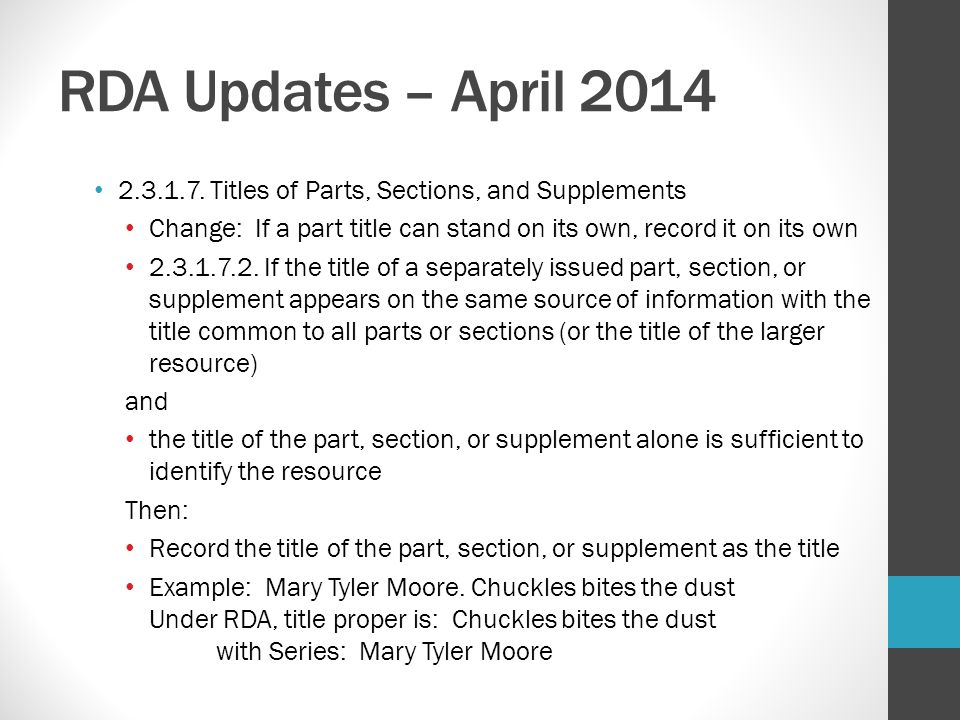 RDA Updates – April 2014 2.3.1.7. Titles of Parts, Sections, and Supplements. Change: If a part title can stand on its own, record it on its own.