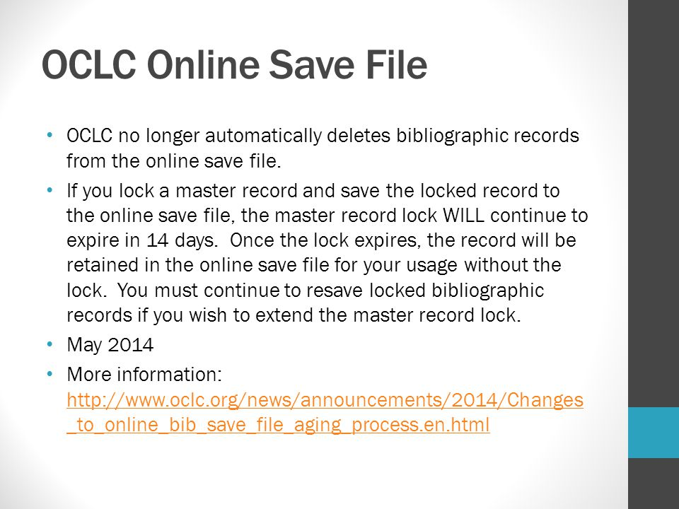 OCLC Online Save File OCLC no longer automatically deletes bibliographic records from the online save file.