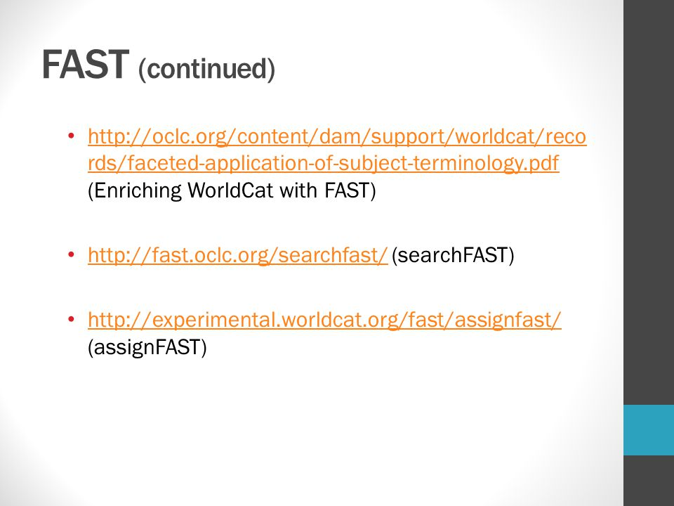 FAST (continued) http://oclc.org/content/dam/support/worldcat/records/faceted-application-of-subject-terminology.pdf (Enriching WorldCat with FAST)