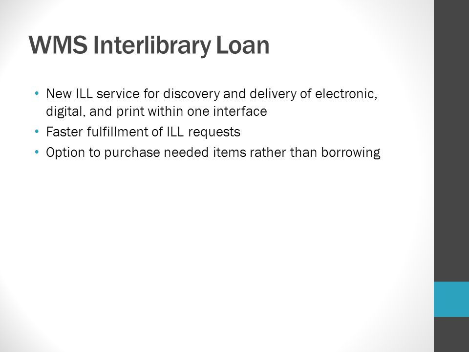 WMS Interlibrary Loan New ILL service for discovery and delivery of electronic, digital, and print within one interface.