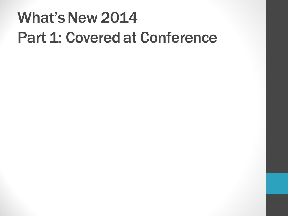 What's New 2014 Part 1: Covered at Conference