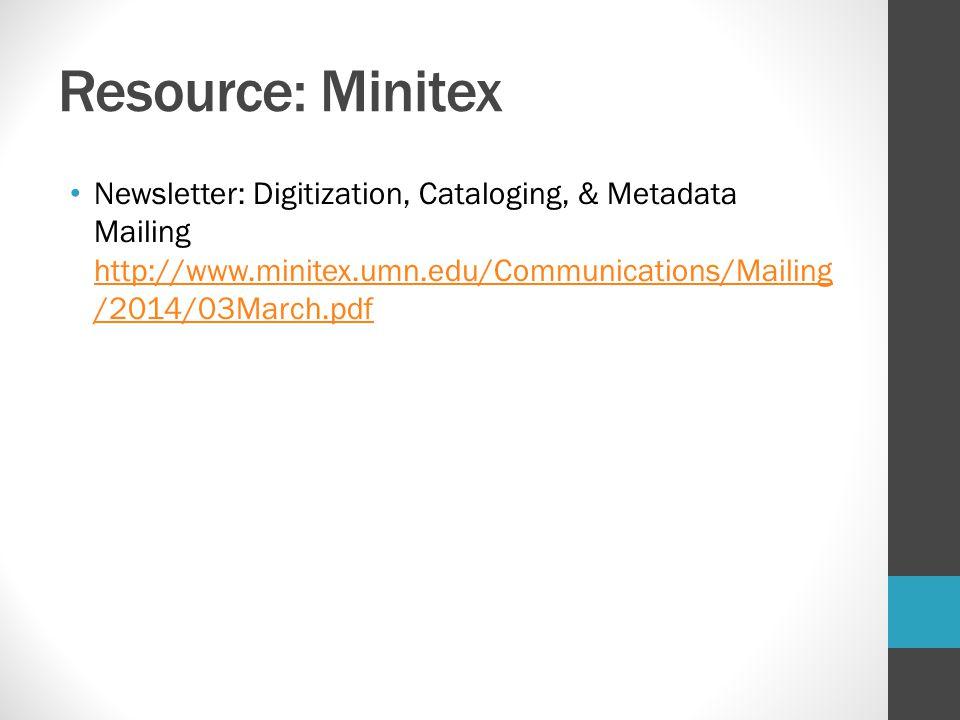 Resource: Minitex Newsletter: Digitization, Cataloging, & Metadata Mailing http://www.minitex.umn.edu/Communications/Mailing/2014/03March.pdf.