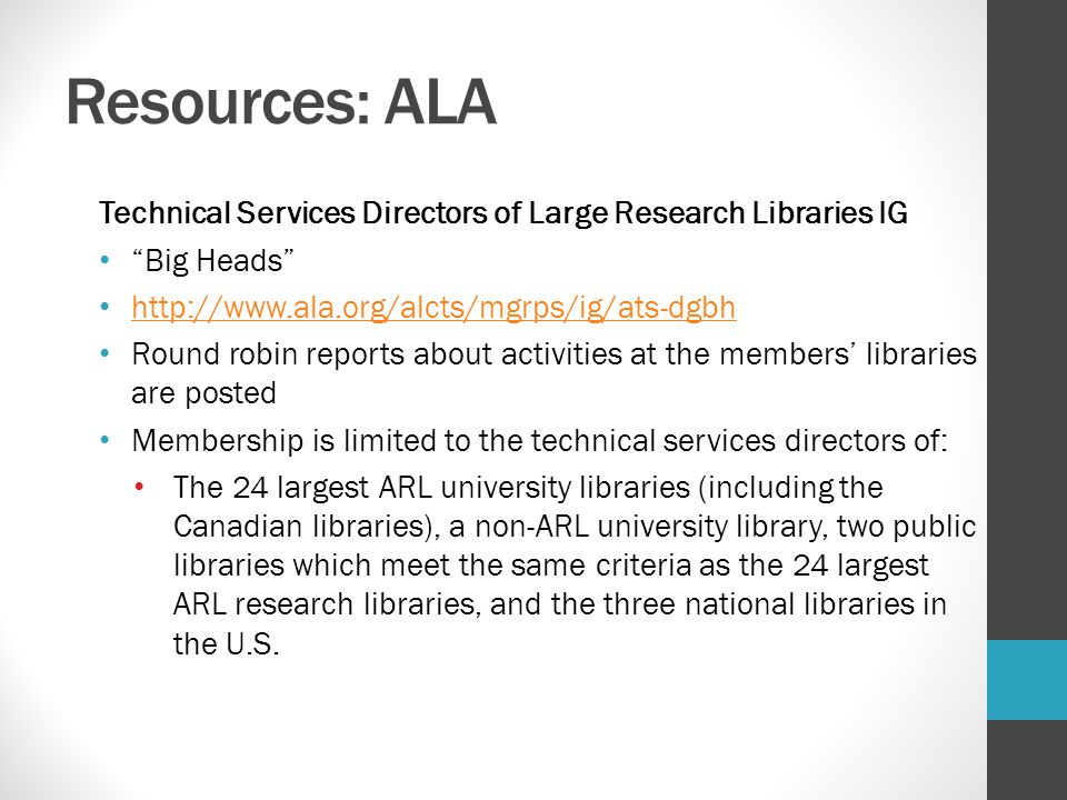Resources: ALA Technical Services Directors of Large Research Libraries IG. Big Heads http://www.ala.org/alcts/mgrps/ig/ats-dgbh.