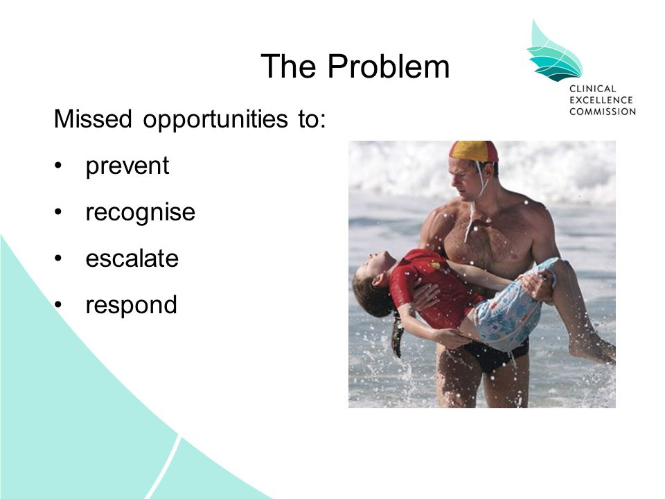 The Problem Missed opportunities to: prevent recognise escalate