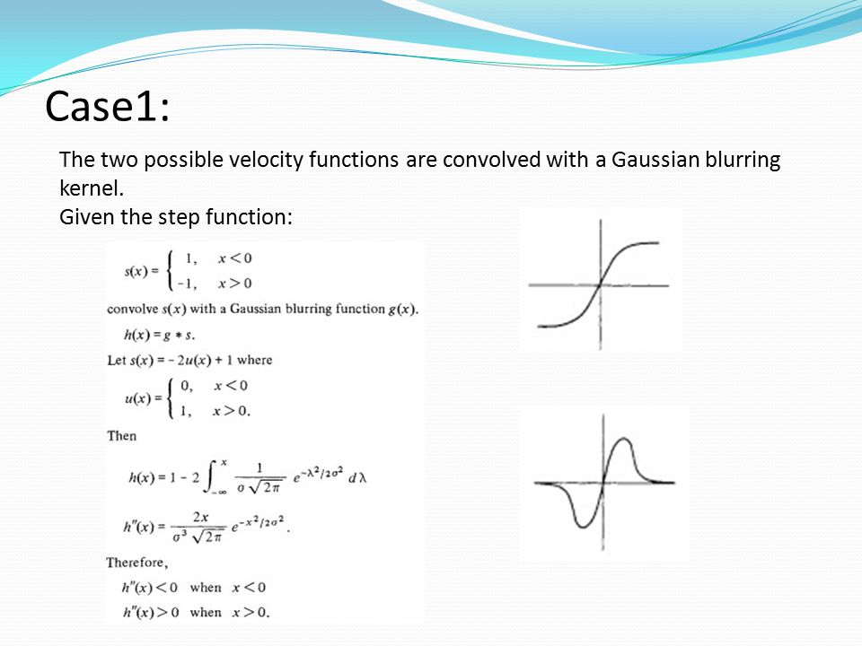 Case1: The two possible velocity functions are convolved with a Gaussian blurring kernel.