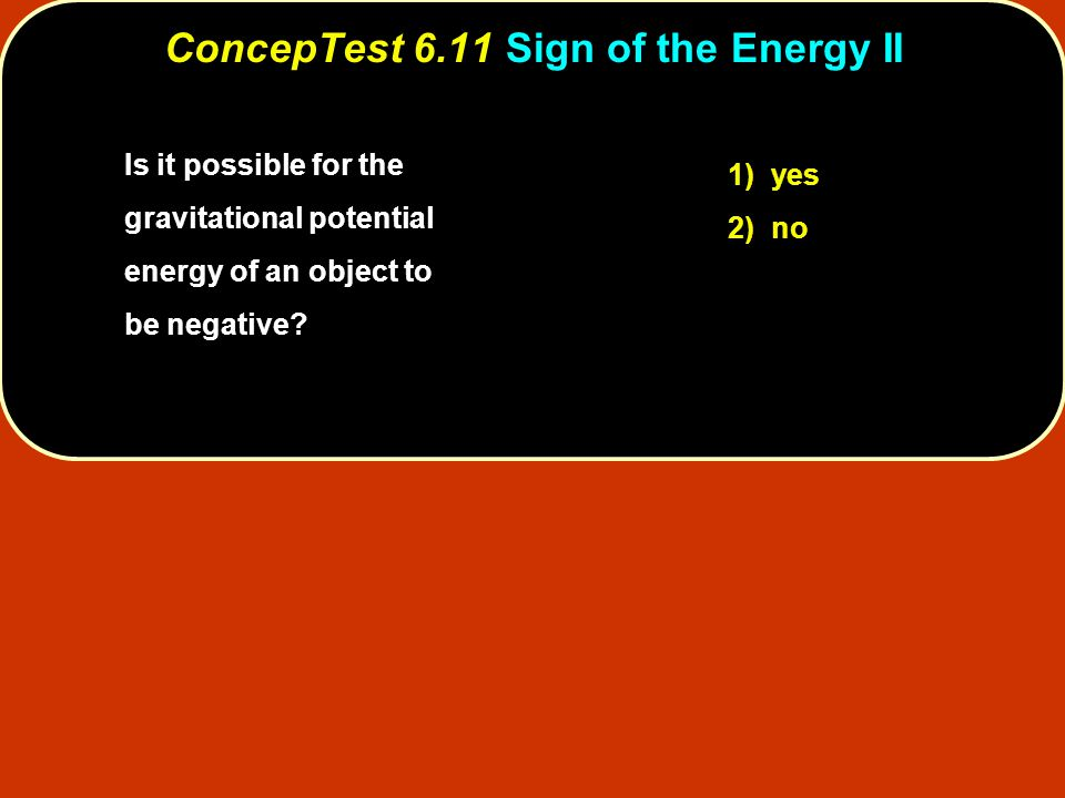 ConcepTest 6.11 Sign of the Energy II