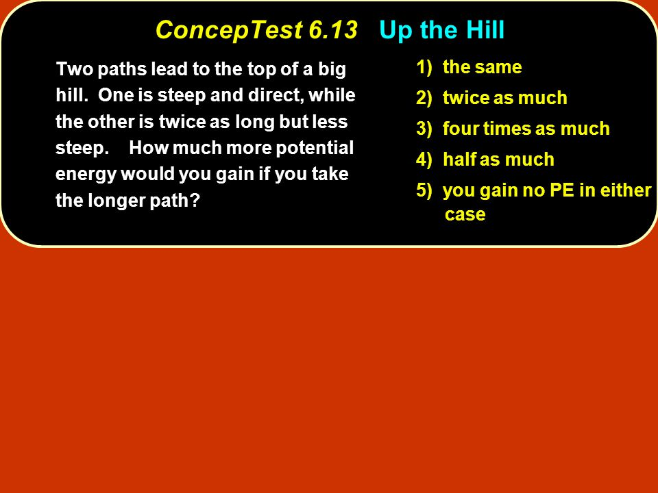 ConcepTest 6.13 Up the Hill