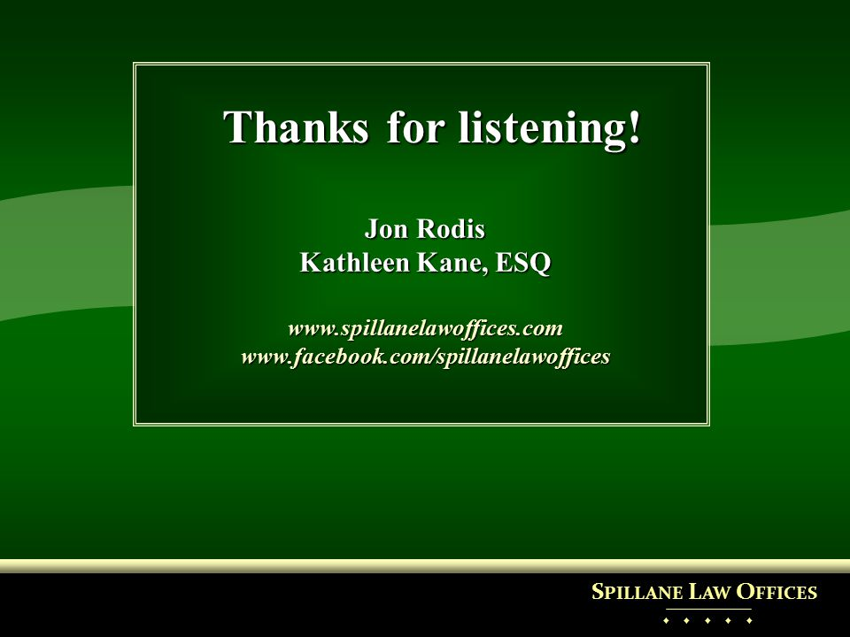 Thanks for listening! Jon Rodis Kathleen Kane, ESQ