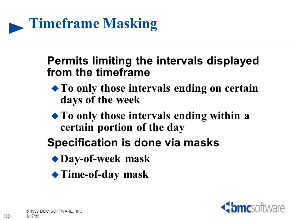 Timeframe Masking Permits limiting the intervals displayed from the timeframe. To only those intervals ending on certain days of the week.