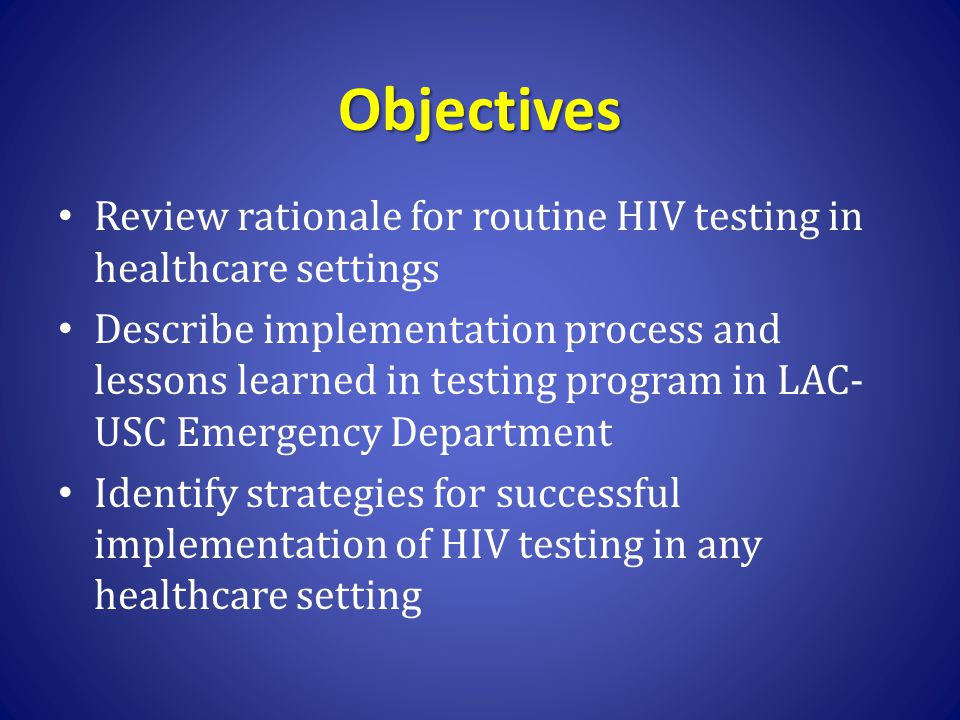 Objectives Review rationale for routine HIV testing in healthcare settings.