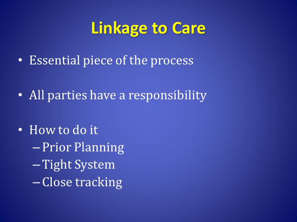 Linkage to Care Essential piece of the process