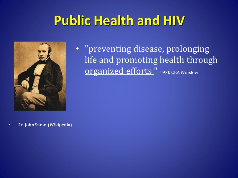 Public Health and HIV preventing disease, prolonging life and promoting health through organized efforts 1920 CEA Winslow.