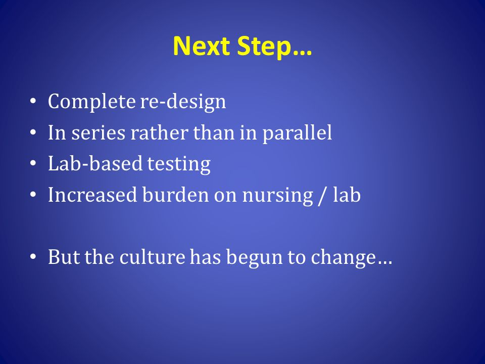 Next Step… Complete re-design In series rather than in parallel