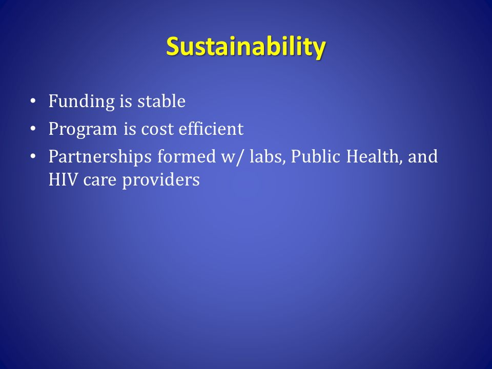 Sustainability Funding is stable Program is cost efficient