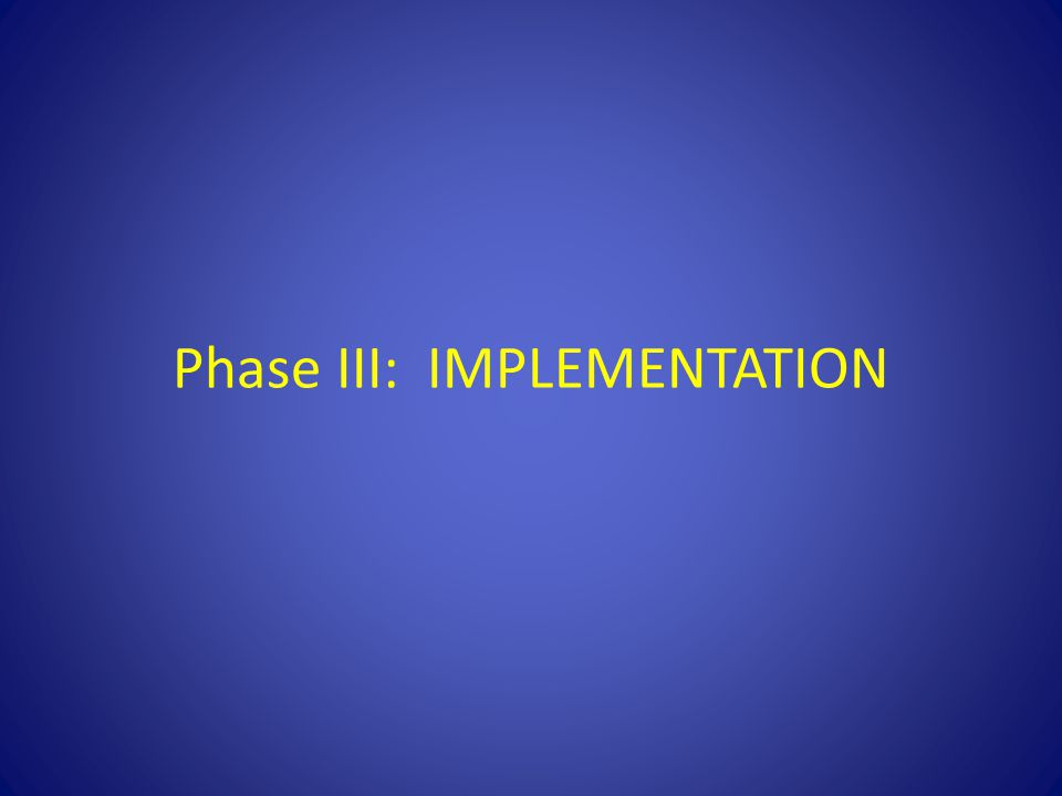 Phase III: IMPLEMENTATION