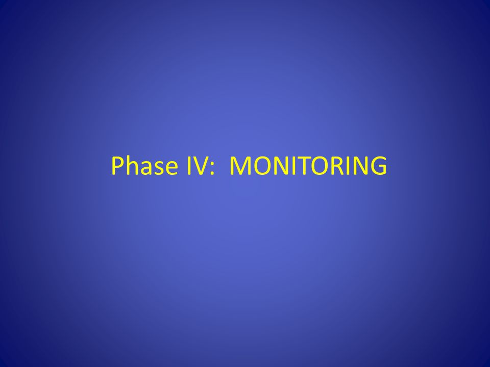 Phase IV: MONITORING The 4th and last phase of the routine testing process is monitoring.