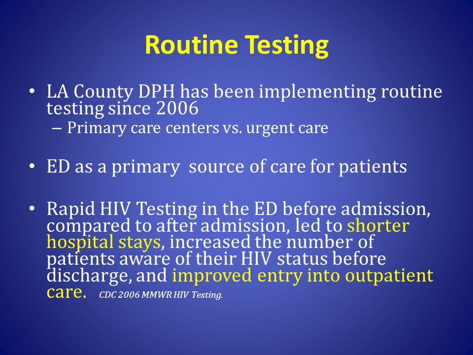 Routine Testing LA County DPH has been implementing routine testing since 2006. Primary care centers vs. urgent care.