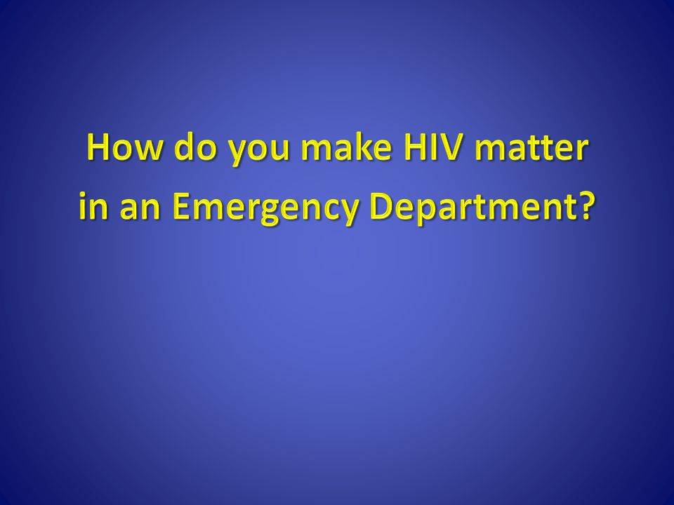 How do you make HIV matter in an Emergency Department