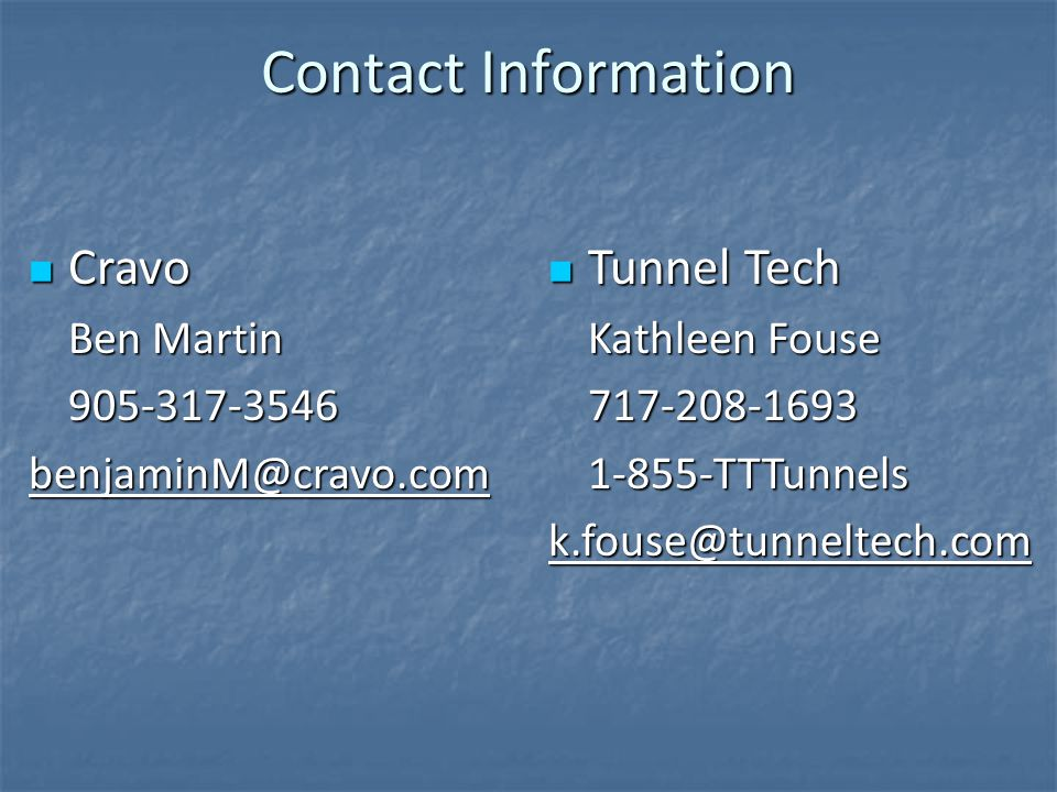 Contact Information Cravo. Ben Martin. 905-317-3546. benjaminM@cravo.com. Tunnel Tech. Kathleen Fouse.