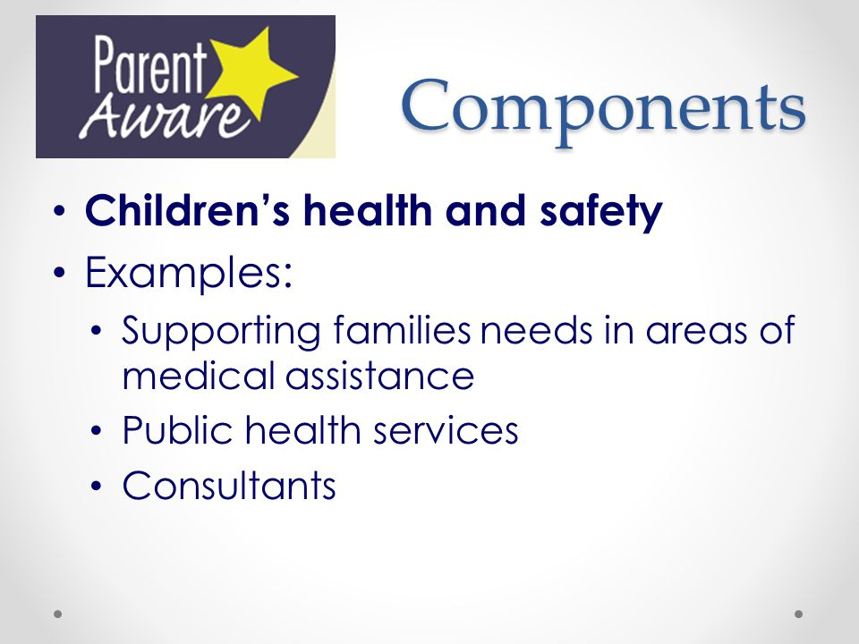 Components Children's health and safety Examples: