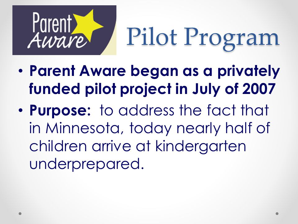 Pilot Program Parent Aware began as a privately funded pilot project in July of 2007.