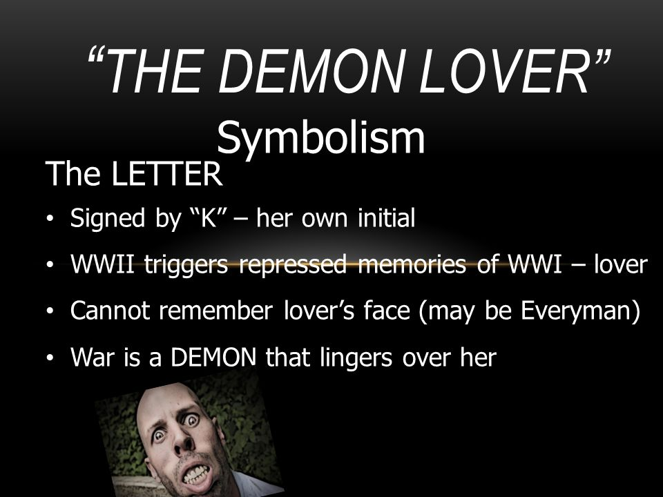 The Demon Lover Symbolism The LETTER Signed by K – her own initial