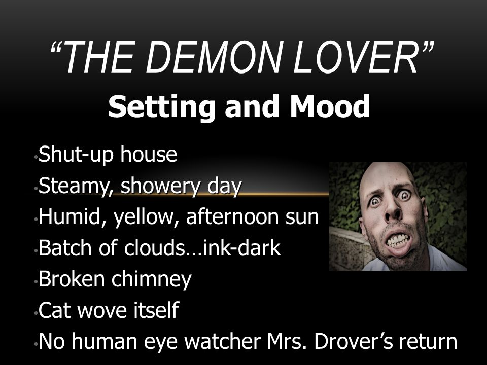 The Demon Lover Setting and Mood Shut-up house Steamy, showery day