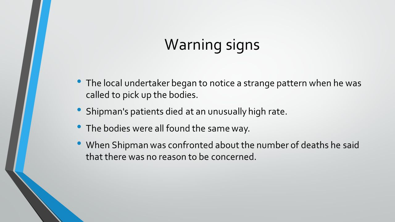 Warning signs The local undertaker began to notice a strange pattern when he was called to pick up the bodies.