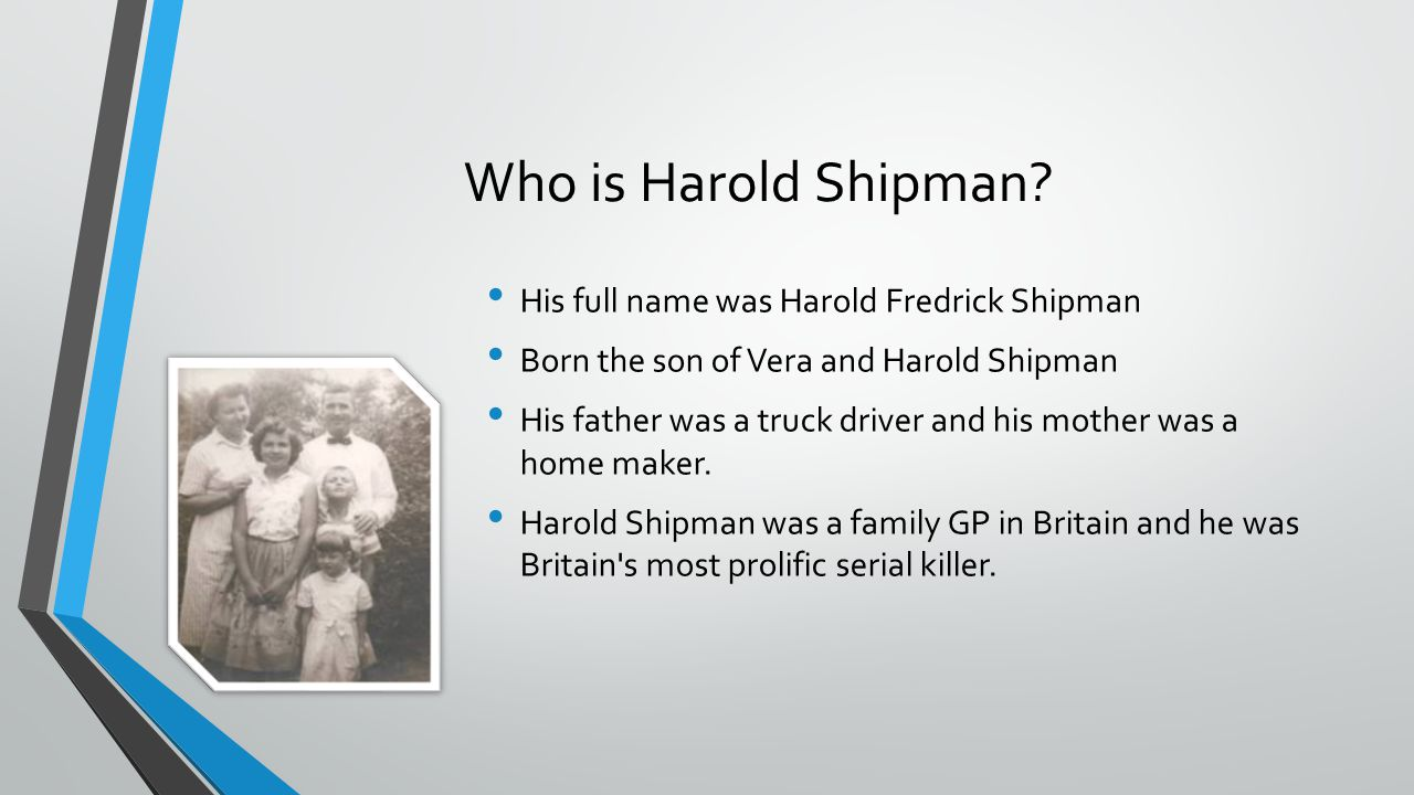 Who is Harold Shipman His full name was Harold Fredrick Shipman
