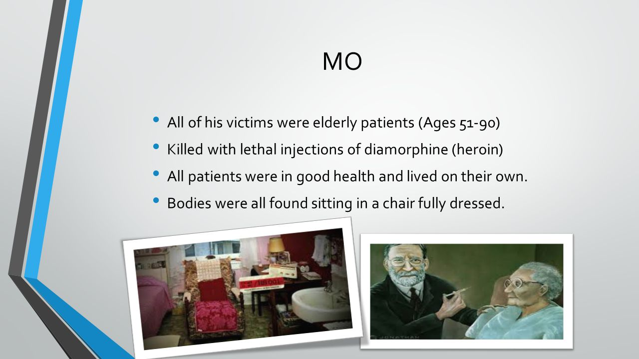 MO All of his victims were elderly patients (Ages 51-90)