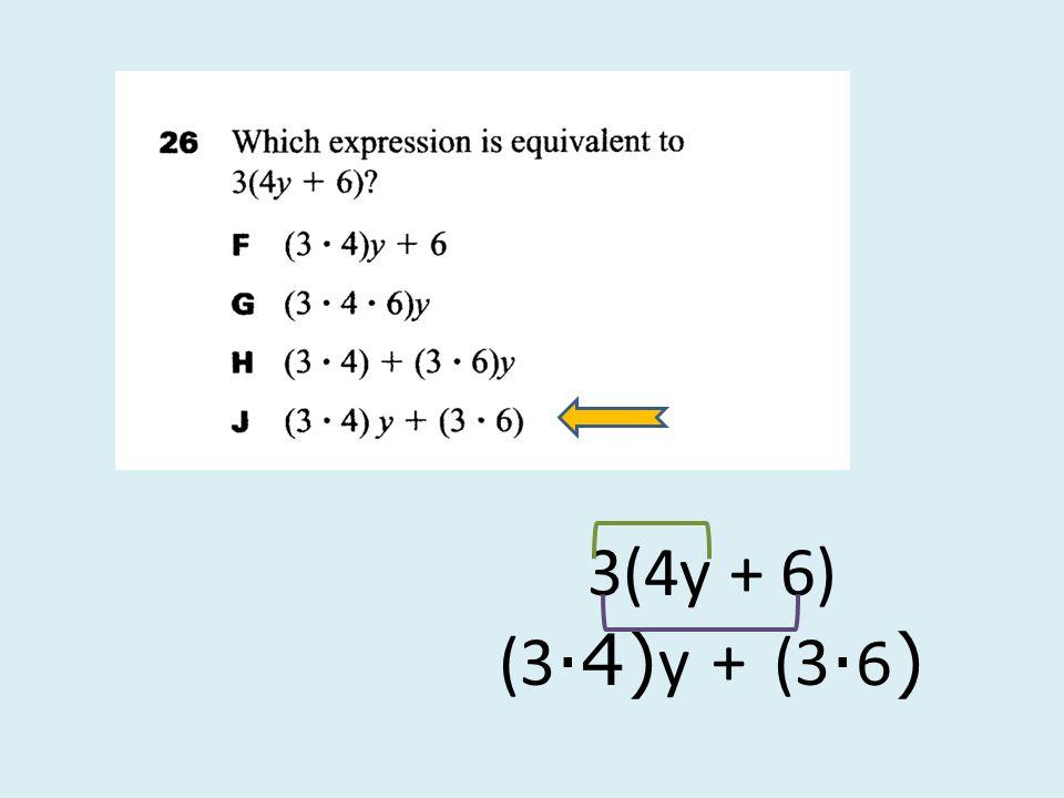3(4y + 6) (3∙4)y + (3∙6)