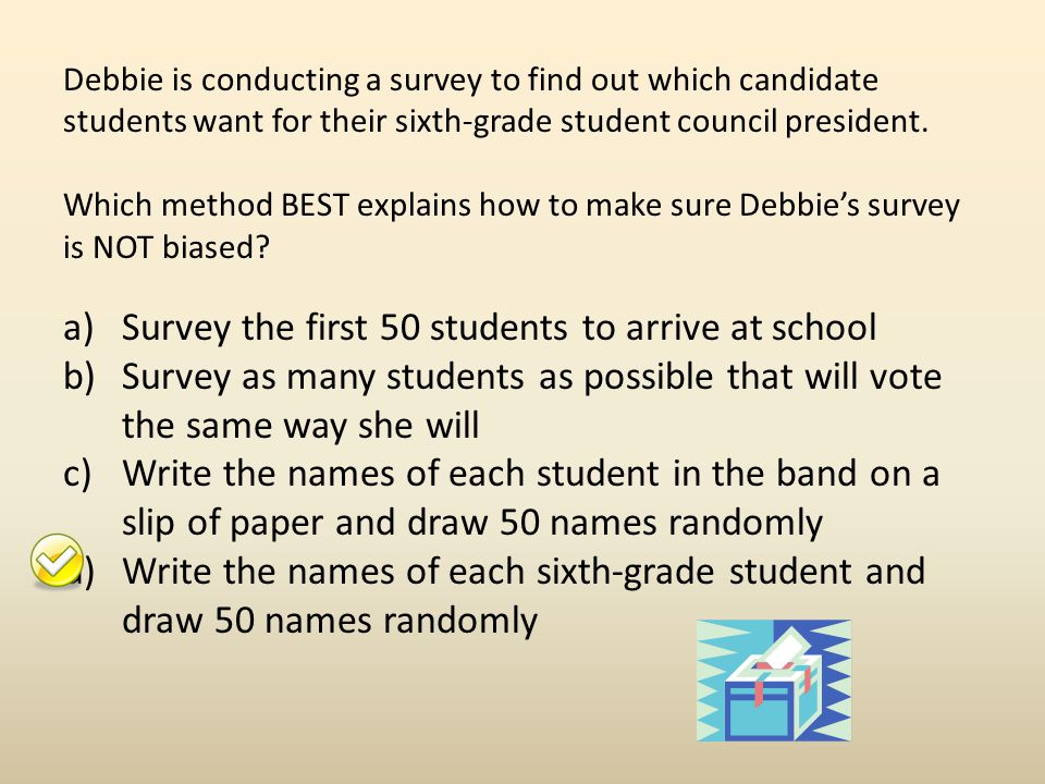 Survey the first 50 students to arrive at school
