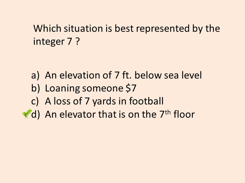 Which situation is best represented by the integer 7