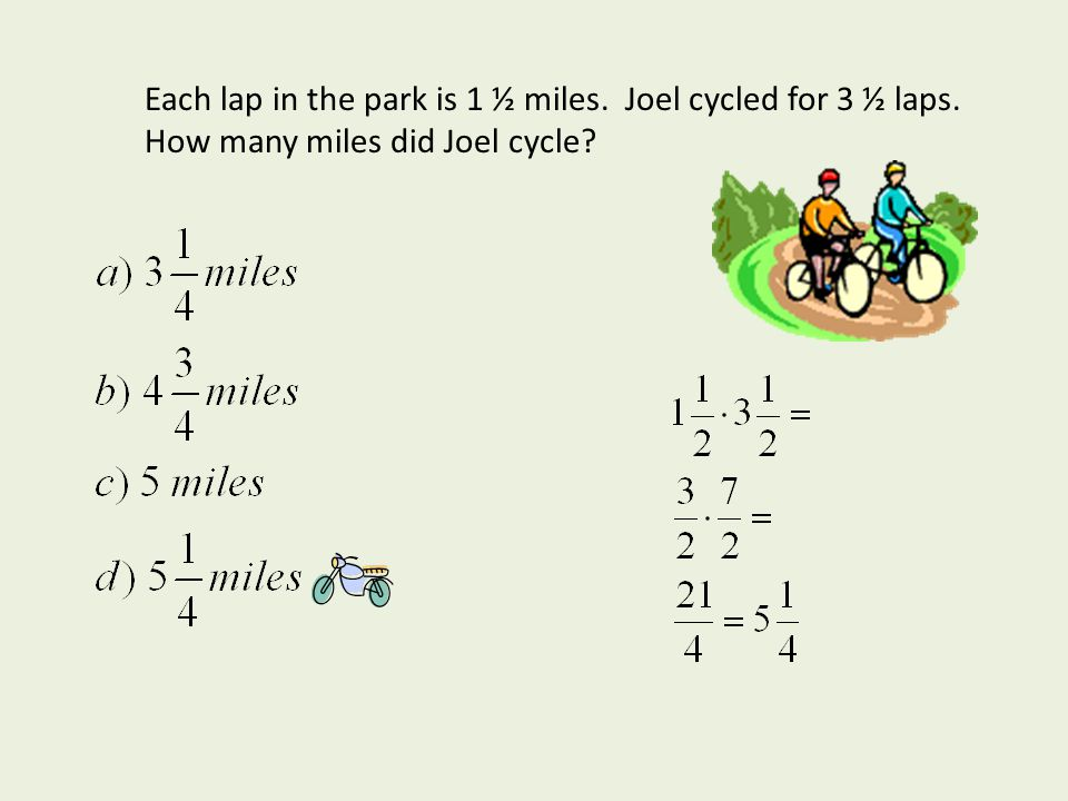 Each lap in the park is 1 ½ miles. Joel cycled for 3 ½ laps