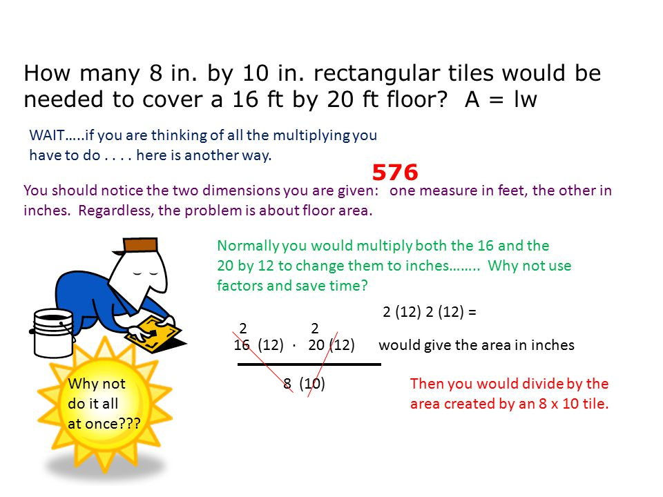 How many 8 in. by 10 in. rectangular tiles would be needed to cover a 16 ft by 20 ft floor A = lw