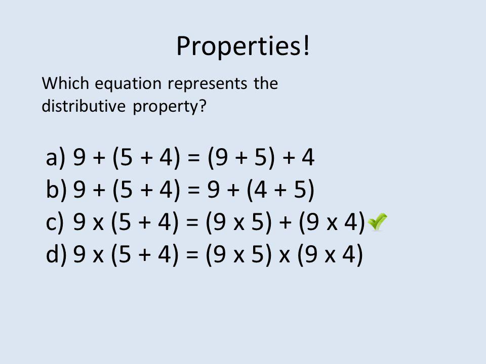 Properties! 9 + (5 + 4) = (9 + 5) + 4 9 + (5 + 4) = 9 + (4 + 5)