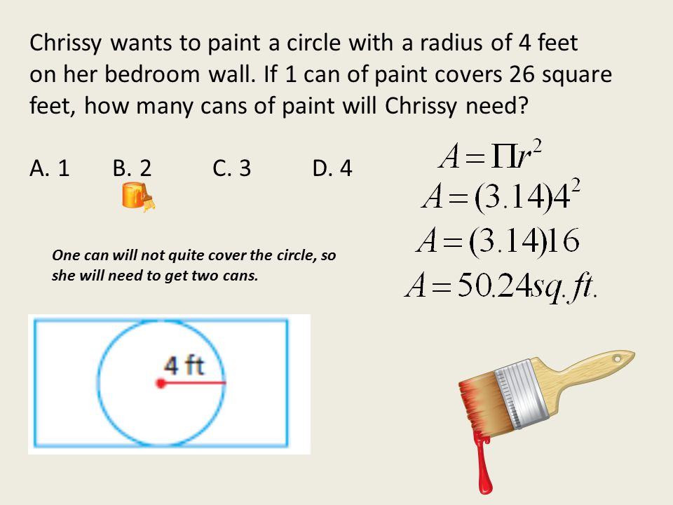 Chrissy wants to paint a circle with a radius of 4 feet