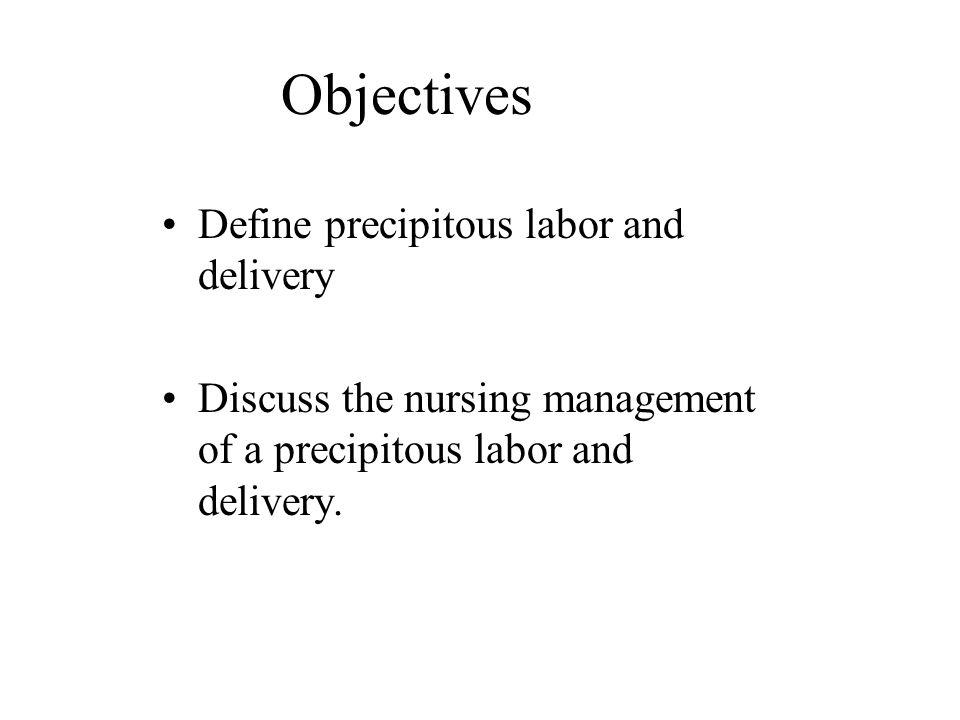 Objectives Define precipitous labor and delivery