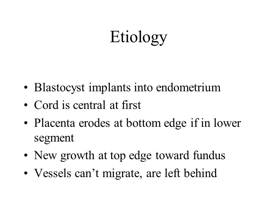 Etiology Blastocyst implants into endometrium Cord is central at first