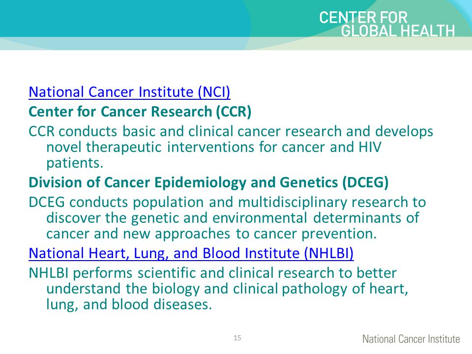 National Cancer Institute (NCI) Center for Cancer Research (CCR) CCR conducts basic and clinical cancer research and develops novel therapeutic interventions for cancer and HIV patients.