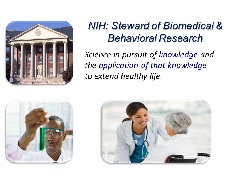NIH: Steward of Biomedical & Behavioral Research