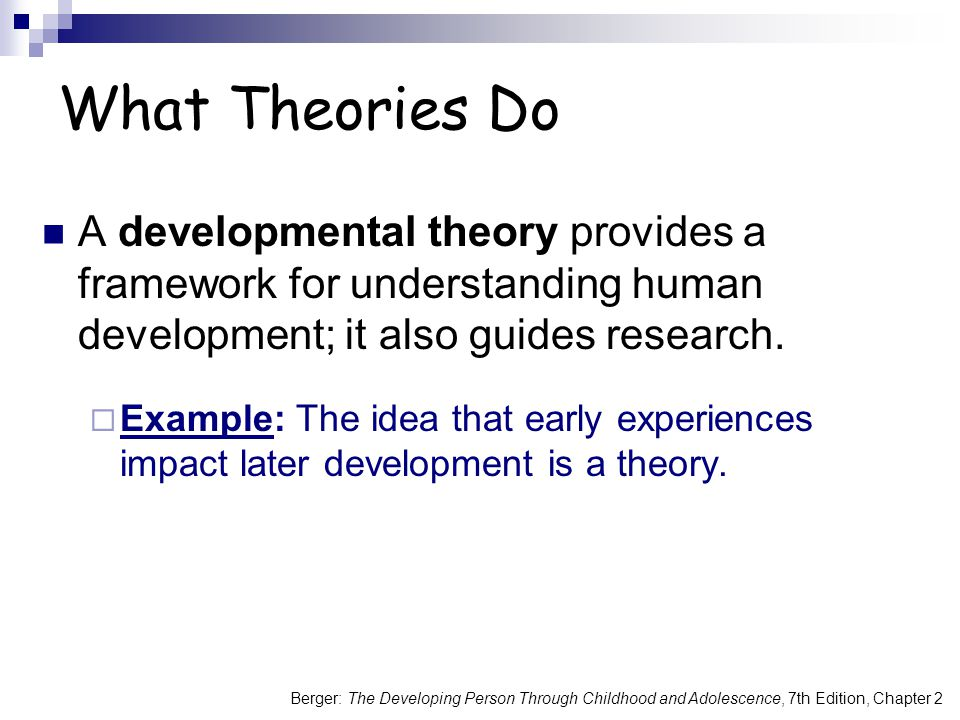 What Theories Do A developmental theory provides a framework for understanding human development; it also guides research.