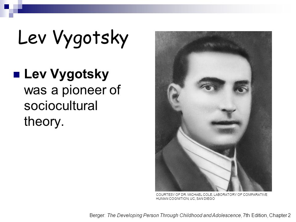 Lev Vygotsky Lev Vygotsky was a pioneer of sociocultural theory.