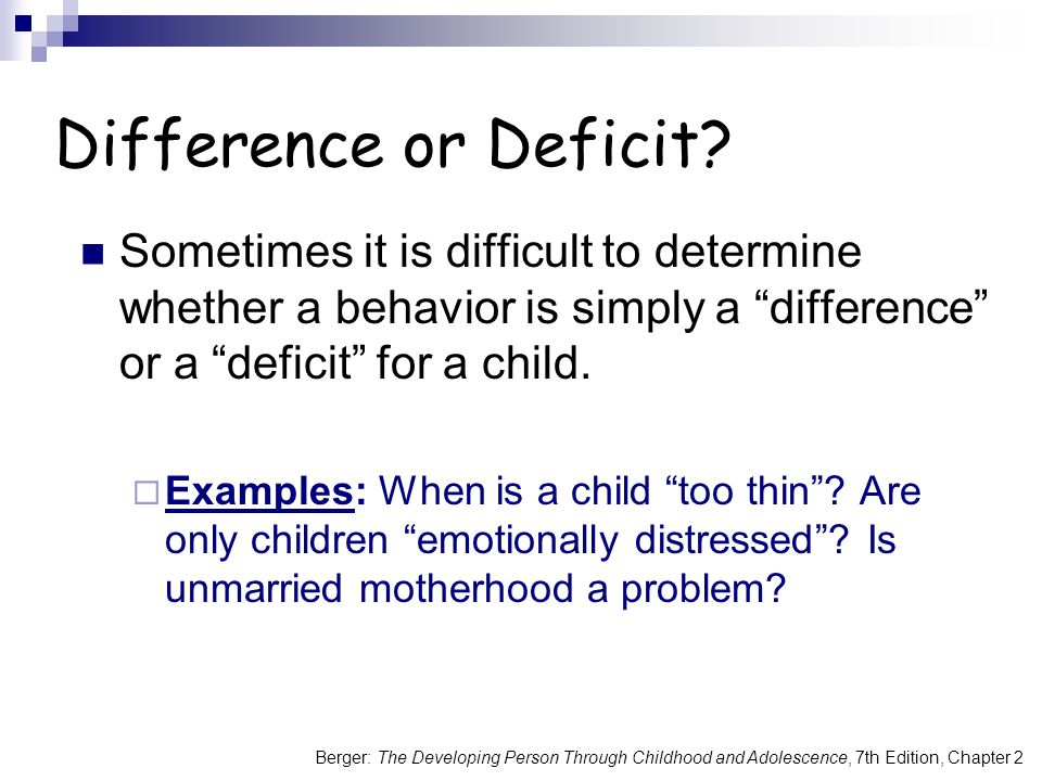 Difference or Deficit Sometimes it is difficult to determine whether a behavior is simply a difference or a deficit for a child.