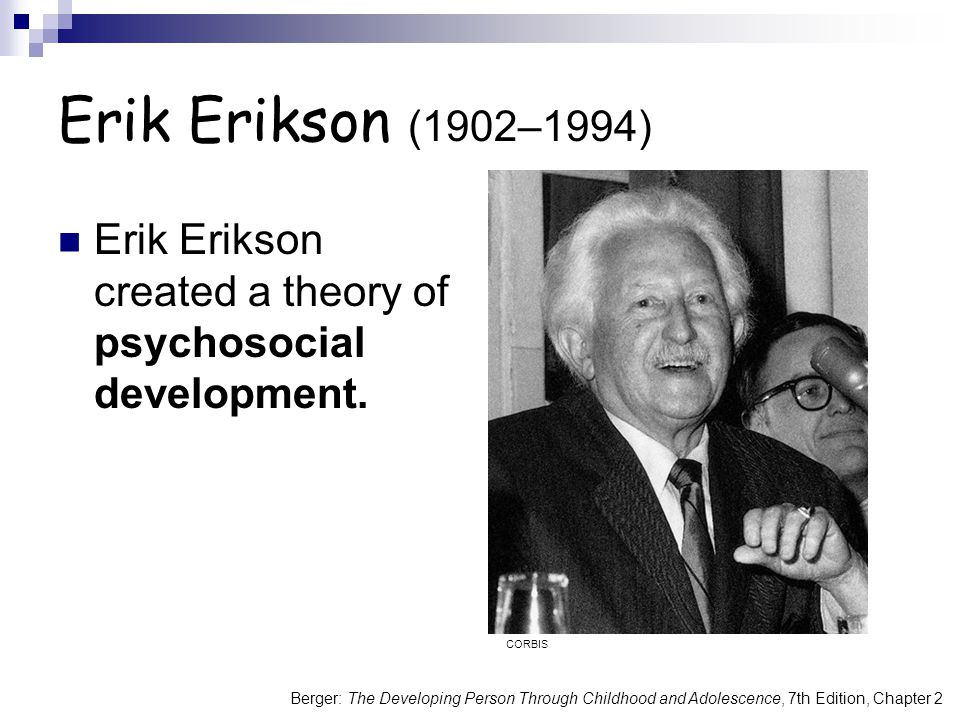 erik erikson and psychosocial theory Erikson's theory of psychosocial development has eight distinct stage, each with  two possible outcomes according to the theory, successful completion of each.