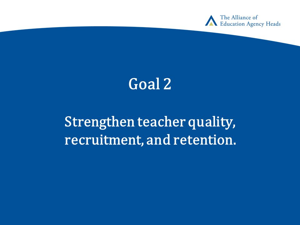 Goal 2 Strengthen teacher quality, recruitment, and retention.