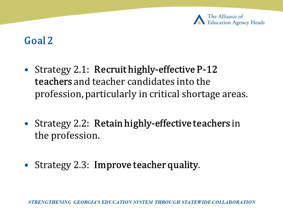 Goal 2 Strategy 2.1: Recruit highly-effective P-12 teachers and teacher candidates into the profession, particularly in critical shortage areas.